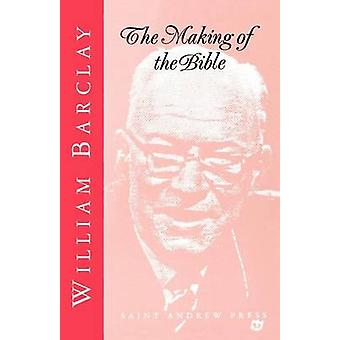 The Making of the Bible by Barclay & William