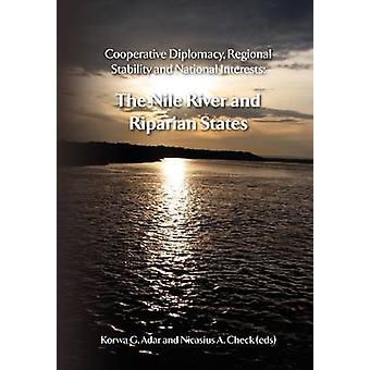 Cooperative Diplomacy Regional Stability and National Interests. the Nile River and the Riparian States by Adar & Korwa G.