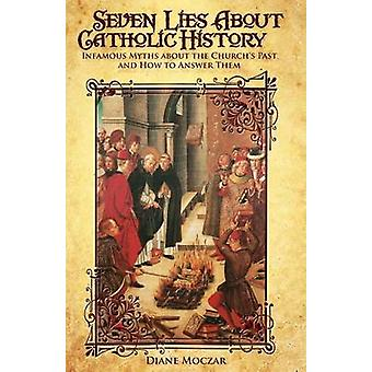 Seven Lies about Catholic History by Moczar & Diane