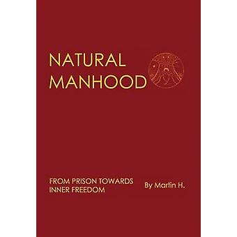 NATURAL MANHOOD From Prison Towards Inner Freedom by Anonymous & Chiron Centre