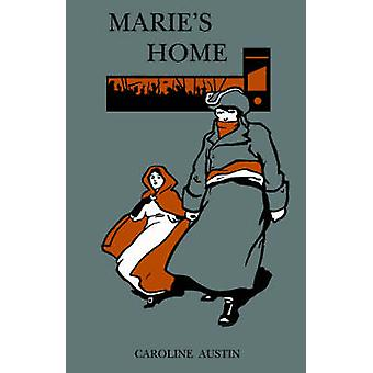 Maries Home Or A Glimpse of the Past by Austin & Caroline