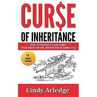 CURSE OF INHERITANCE How to Protect Your Family from Being Broke Bitter and Blaming You by Arledge & CIndy