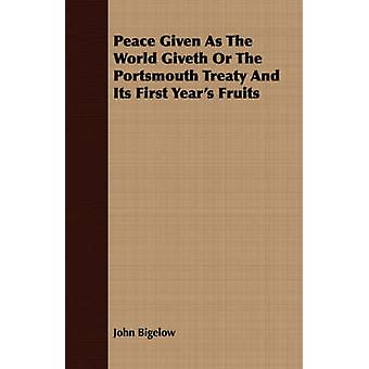 Peace Given As The World Giveth Or The Portsmouth Treaty And Its First Years Fruits by Bigelow & John