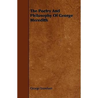 The Poetry And Philosophy Of George Meredith by Trevelyan & George