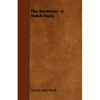 The Baroness  A Dutch Story by Peard & Frances Mary