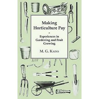 Making Horticulture Pay  Experiences in Gardening and Fruit Growing by Kains & M. G.