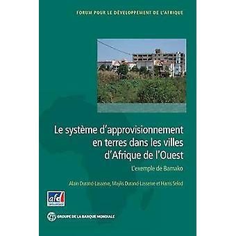 Le systme dapprovisionnement en Terres dans les Villes dAfrique de lOuest door DurandLasserve & Alain