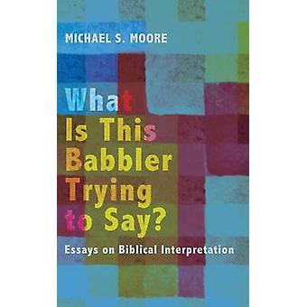 What Is This Babbler Trying to Say by Moore & Michael S.