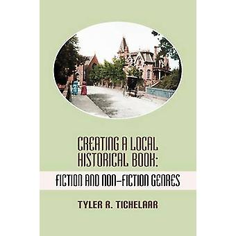 Creating a Local Historical Book Fiction and NonFiction Genres by Tichelaar & Tyler R.