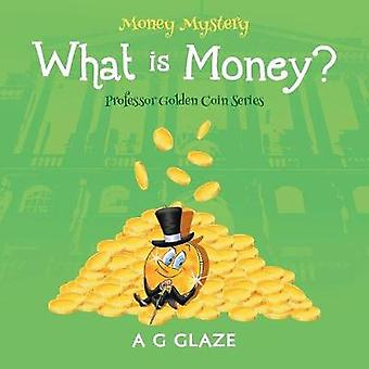 Money Mystery What is Money by Glaze & A G