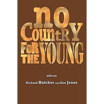 No Country for the Young Education from New Labour to the Coalition by Hatcher & Richard
