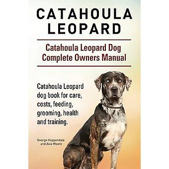 Catahoula Leopard. Catahoula Leopard dog Dog Complete Owners Manual. Catahoula Leopard dog book for care costs feeding grooming health and training. by Hoppendale & George