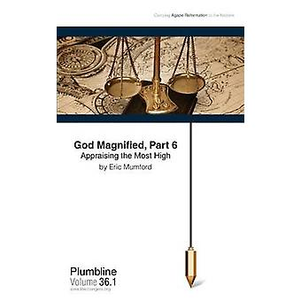 God Magnified Part 6 Appraising the Most High by Mumford & Eric D.