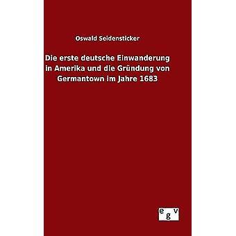 Die erste deutsche Einwanderung in Amerika und die Grndung von Germantown im Jahre 1683 by Seidensticker & Oswald
