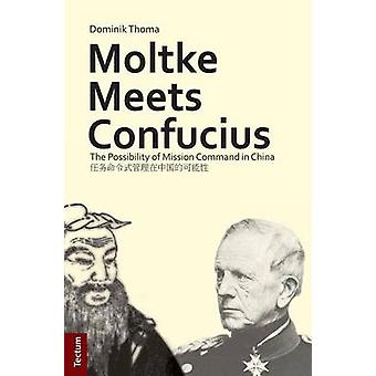 Moltke Meets Confucius The Possibility of Mission Command in China by Thoma & Dominik