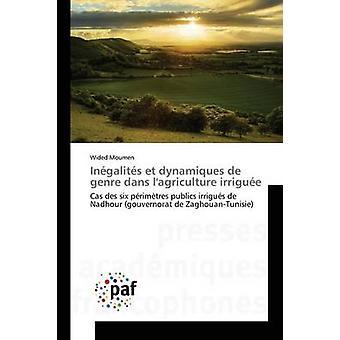 Ingalits et dynamiques de genre dans lagriculture irrigue by Moumen Wided