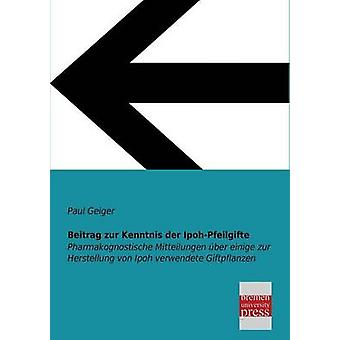Beitrag Zur Kenntnis Der IpohPfeilgifte by Geiger & Paul