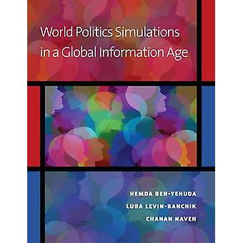 World Politics Simulations in a Global Information Age by Hemda Ben-Y