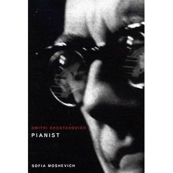 Dmitri Shostakovich - Pianist by Sofia Moshevich - 9780773525818 Book