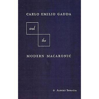 Carlo Emilio Gadda e il Macaronico Moderno di Albert Sbragia - 97808