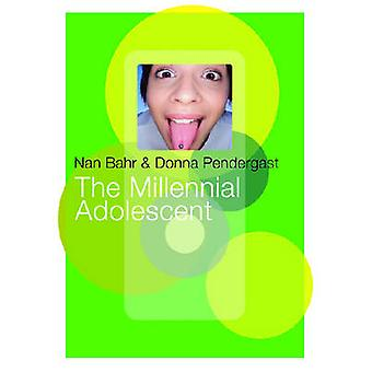 The Millennial Adolescent by Nan Bahr - Donna Pendergast - 9780864316
