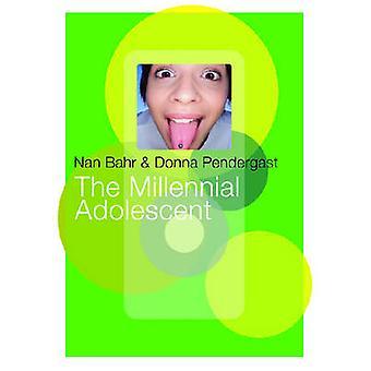The Millennial Adolescent by Nan Bahr - Donna Pendergast - 9780864316