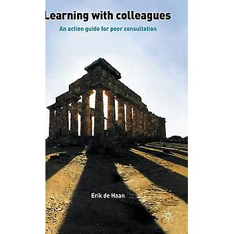 Learning with Colleagues - An Action Guide for Peer Consultation by Er