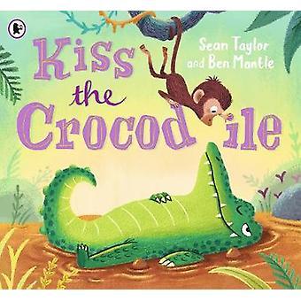 Kiss the Crocodile by Sean Taylor - 9781406387926 Book