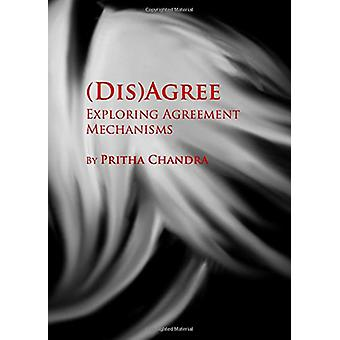 (Dis)agree - Exploring Agreement Mechanisms by Pritha Chandra - 978144