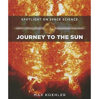 Journey to the Sun by Max Koehler - 9781499404326 Book