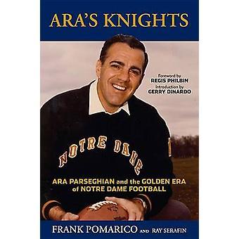Ara's Knights - Ara Parseghian and the Golden Era of Notre Dame Footba