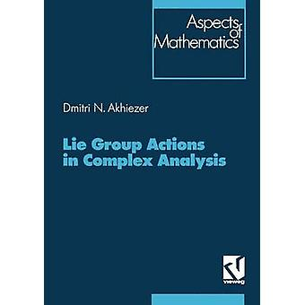 Lie Group Actions in Complex Analysis (Softcover reprint of the origi