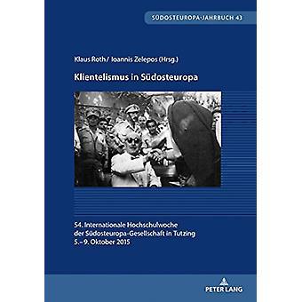 Klientelismus in Suedosteuropa - 54. Internationale Hochschulwoche Der