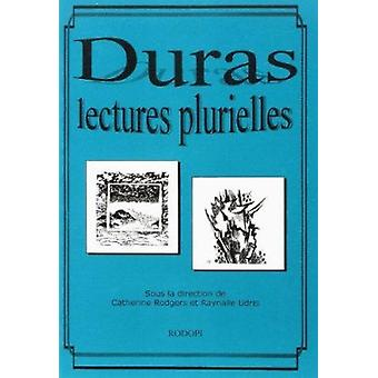 Marguerite Duras - Lectures Plurielles by Catherine A. Rogers - Raynal