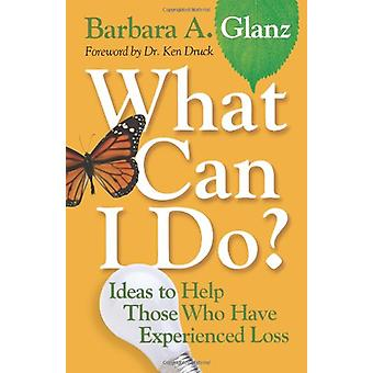 What Can I Do? - Ideas to Help Those Who Have Experienced Loss by Barb