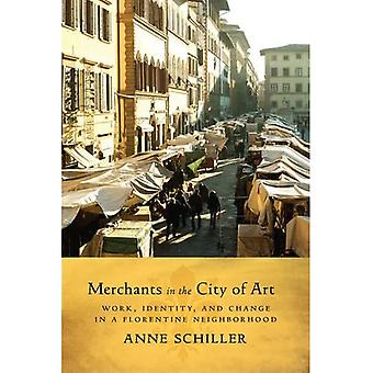 Merchants in the City of Art: Work, Identity, and Change in a Florentine Neighborhood (Teching Culture: Utp Ethnographies...