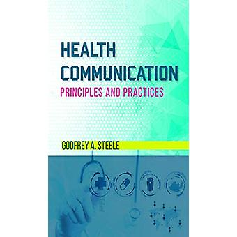 Health Communication - Principles and Practices by Godfrey A. Steele -