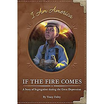If the Fire Comes - A Story of Segregation during the Great Depression