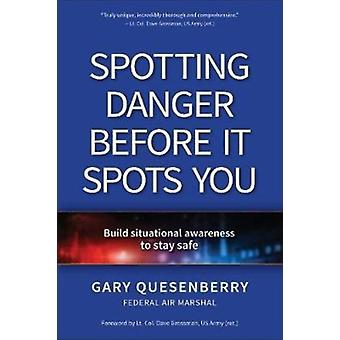 Spotting Danger Before It Spots You  Build Situational Awareness To Stay Safe by Gary Dean Quesenberry