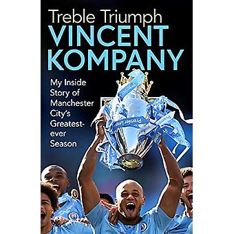 Treble Triumph - My Inside Story of Manchester City's Greatest-ever Se