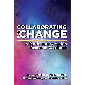 Collaborating for Change - A Participatory Action Research Casebook by