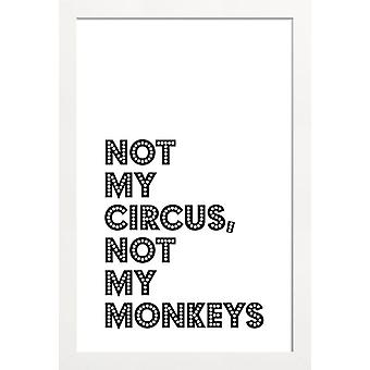 JUNIQE Print -  Not My Circus, Not My Monkeys - Zitate & Slogans Poster in Schwarz & Weiß