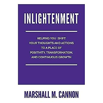 Inlightenment: Helping You Shift Your Thoughts and Actions to a place of Positivity, Transformation, and Continuous Growth