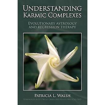Understanding Karmic Complexes Evolutionary Astrology and Regression Therapy
