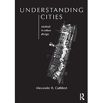 Understanding Cities: Method in Urban Design