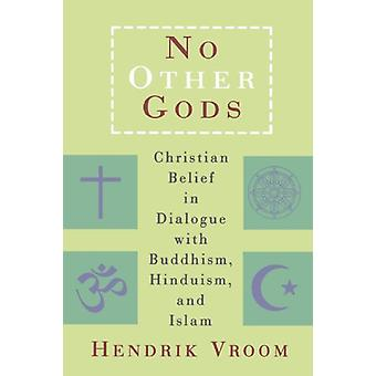 No Other Gods - Christian Belief in Dialogue with Buddhism - Hinduism