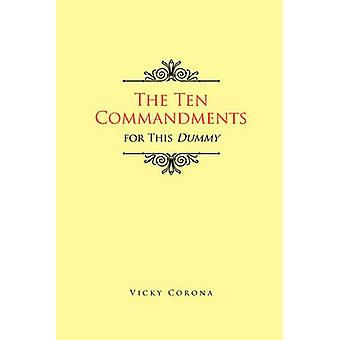 The Ten Commandments for This Dummy by Vicky Corona - 9781450083317 B