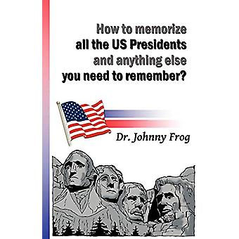 How to Memorize All the U.S. Presidents and Anything Else You Need to