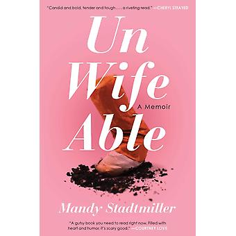 Unwifeable En memoar av Mandy Stadtmiller
