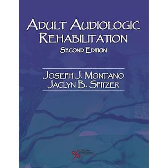 Adult Audiologic Rehabilitation by Edited by Jaclyn Barbara Spitzer Edited by Joseph J Montano